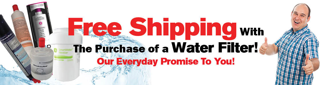 Free Shipping with the purchase of a Water Filter! Our Everyday Promise to You!