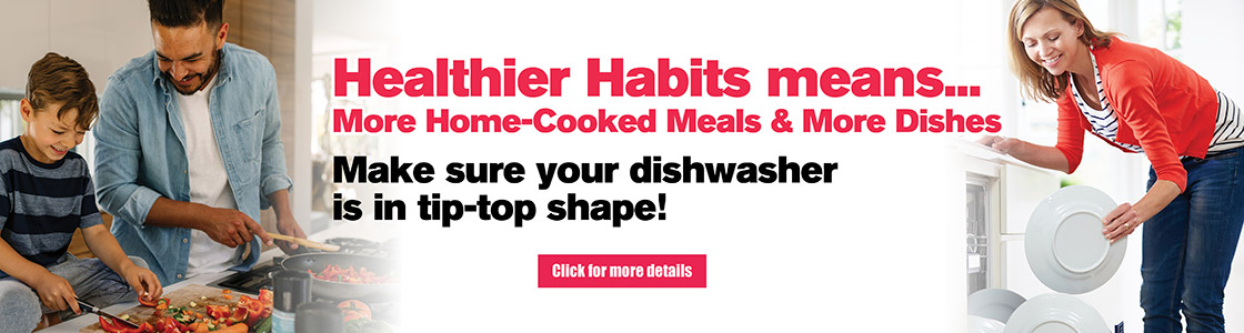 Healthier Habits means ... more home-cooked meals & more dishes. Make sure your dishwasher is in tip-top shape!