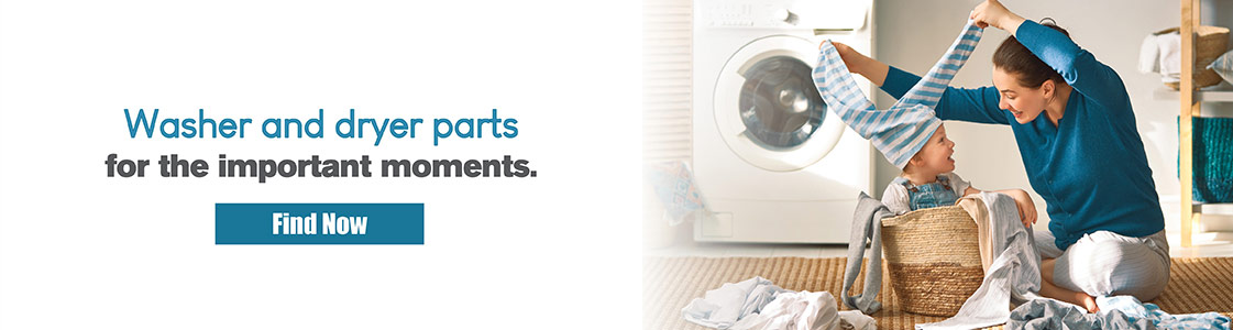 Washer and dryer parts for the important moments. Find Now.